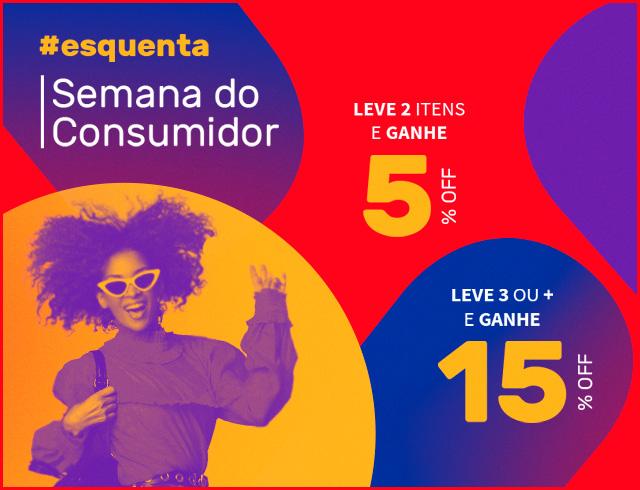 Semana do Consumidor - Leve 2 itens e ganhe 5%OFF - Leve 3 ou mais e ganhe 15%off